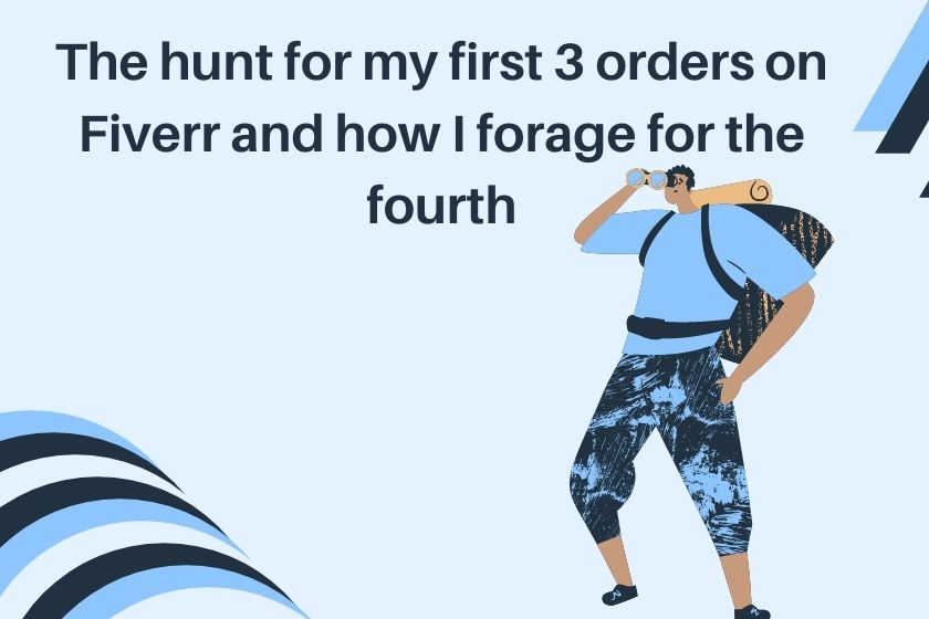 The hunt for my first 3 orders on Fiverr and how I forage for the fourth