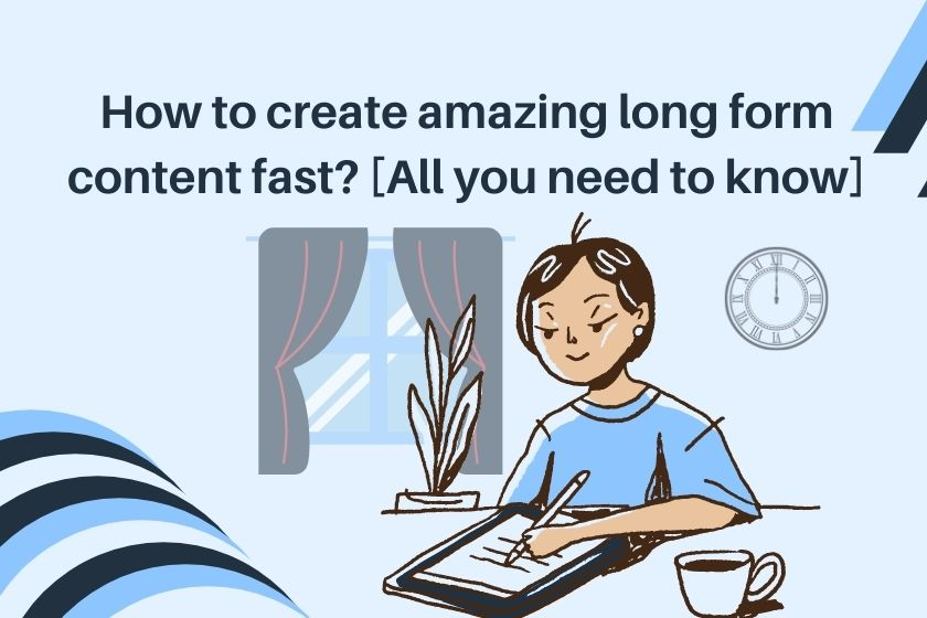 create long form content fast